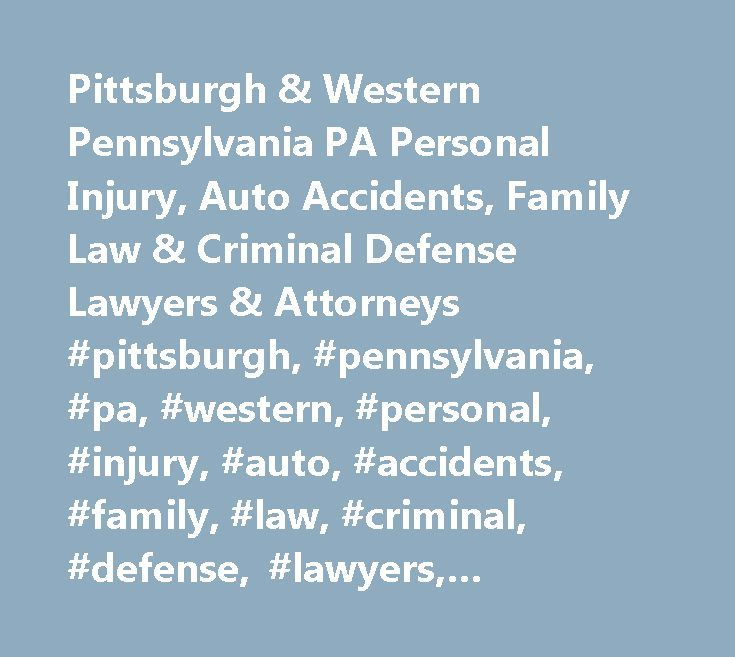 Pittsburgh & Western Pennsylvania PA Personal Injury, Auto Accidents, Family Law & Criminal Defense Lawyers & Attorneys #pittsburgh, #pennsylvania, #pa, #western, #personal, #injury, #auto, #accidents, #family, #law, #criminal, #defense, #lawyers, #attorneys, #john, #zagari http://sweden.remmont.com/pittsburgh-western-pennsylvania-pa-personal-injury-auto-accidents-family-law-criminal-defense-lawyers-attorneys-pittsburgh-pennsylvania-pa-western-personal-injury-auto-accidents/  # John J…