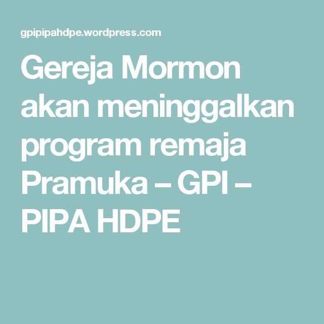 Gereja Mormon akan meninggalkan program remaja Pramuka – GPI – PIPA HDPE