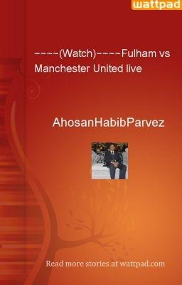 ~~~~(Watch)~~~~Fulham vs Manchester United live - AhosanHabibParvez