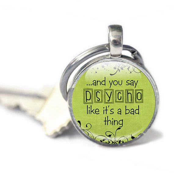 Green funny quote keychain psycho humorous by GlassArtDreams