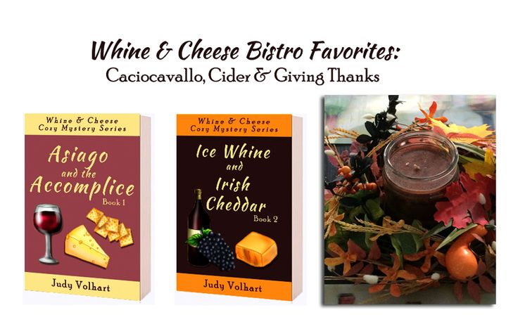 Whine & Cheese Bistro Favorites: Caciocavallo, Cider & Giving Thanks