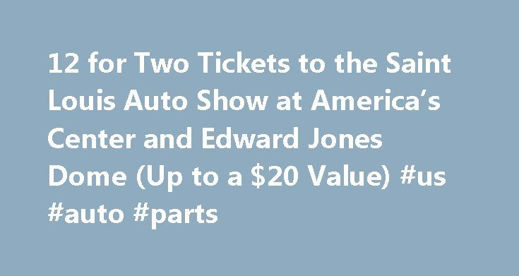12 for Two Tickets to the Saint Louis Auto Show at America's Center and Edward Jones Dome (Up to a $20 Value) #us #auto #parts http://nef2.com/12-for-two-tickets-to-the-saint-louis-auto-show-at-americas-center-and-edward-jones-dome-up-to-a-20-value-us-auto-parts/  #st louis auto show # About this deal Auto shows are the safest places to practice pretend engine noises without attracting feral lawn mowers in heat. Rev up with today's Groupon: for $12, you get two tickets to the Saint Louis…