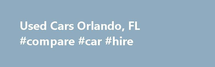 Used Cars Orlando, FL #compare #car #hire http://car.remmont.com/used-cars-orlando-fl-compare-car-hire/  #used cars orlando # Used Luxury Cars for Sale at Massey Cadillac of South Orlando Browse through our used luxury vehicle inventory listings above, then let us know when you find a car, truck or SUV that suits your individual driving needs. If for some reason we don't have a vehicle within our inventory that […]The post Used Cars Orlando, FL #compare #car #hire appeared first on Car.