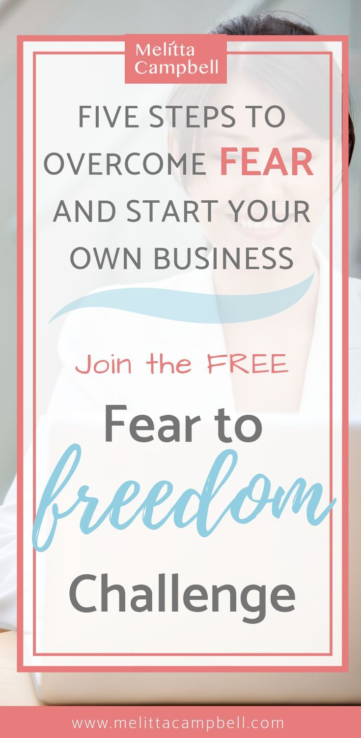 Learn The Five Steps To Take To Overcome Your Fears And Start Your