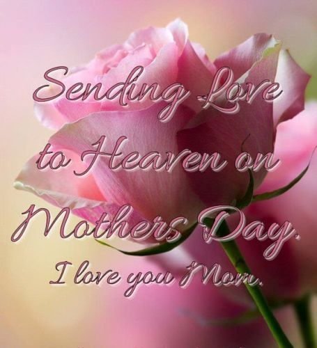 Happy mothers day to mom in heaven quotes and greetings. Miss you mom and I love you mom images.