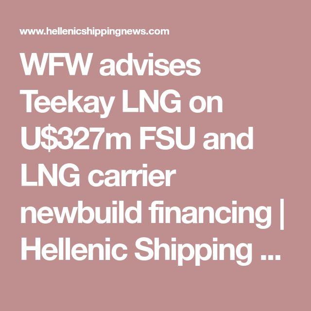 WFW advises Teekay LNG on U$327m FSU and LNG carrier newbuild financing | Hellenic Shipping News Worldwide