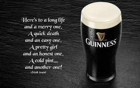 Here's to a long life and a merry one. A quick death and an easy one. A pretty girl and an honest one. A cold pint...and another one!  - Irish Toast