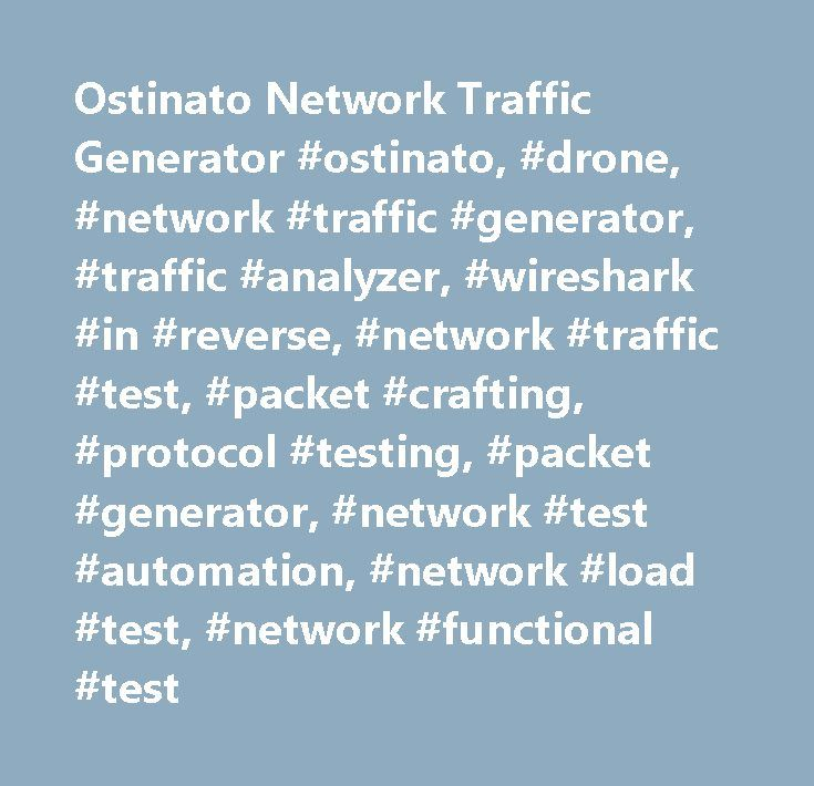 Ostinato Network Traffic Generator #ostinato, #drone, #network #traffic #generator, #traffic #analyzer, #wireshark #in #reverse, #network #traffic #test, #packet #crafting, #protocol #testing, #packet #generator, #network #test #automation, #network #load #test, #network #functional #test…