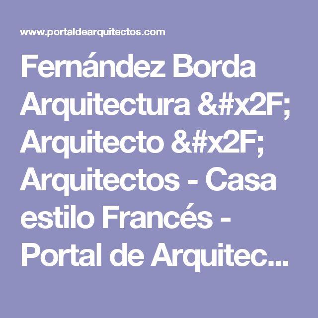Fernández Borda Arquitectura / Arquitecto / Arquitectos - Casa estilo Francés - Portal de Arquitectos