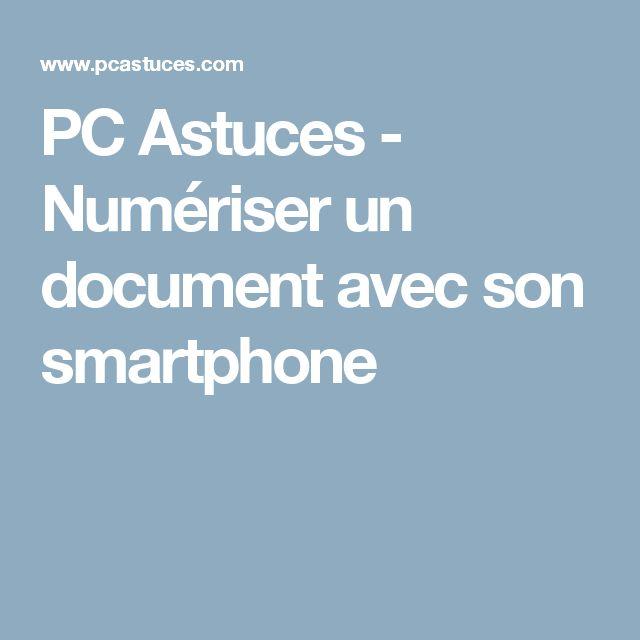PC Astuces - Numériser un document avec son smartphone