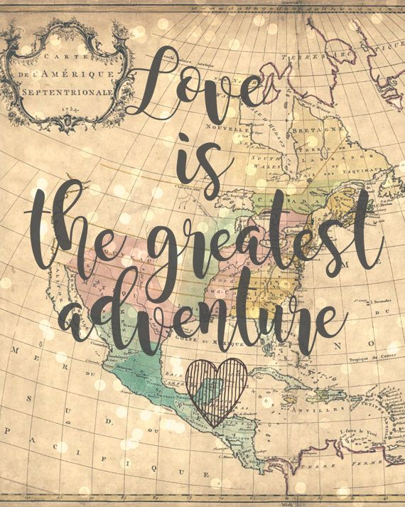 8 X 10 Digital Download and Printable file Love is the greatest adventure Celebrate love and travel with this printable! Since printables are a growing trend, this one is a cute idea to use as decor for your travel themed bridal shower or wedding. Print and frame in a beautiful frame that could be part of your partys decor! Why not print and decorate in your home if you are simply in love or a travel lover? The colors and wording will appear and print as shown in the image. Any variations...