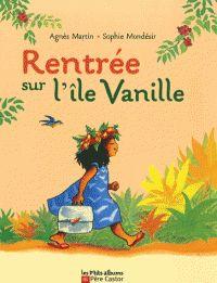 Rentrée sur l'île Vanille/ Agnès Martin, Sophie Mondésir…