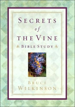 Secrets of the Vine Bible Study by Bruce Wilkinson, David Kopp (With)