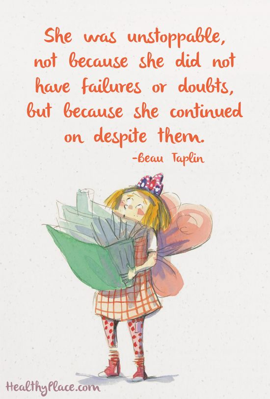 Positive Quote: She was unstoppable, not because she did not have failures or doubts, but because she continued on despite them. www.HealthyPlace.com