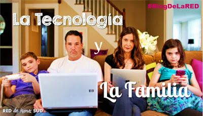 El Blog de la RED de Mamás SUD: La Tecnología y La Familia #ElBlogDeLaRED