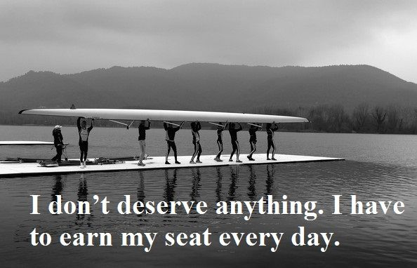 I don't deserve anything. I have to earn my seat everyday. #rowing #crew motivation www.HeidiSolomon.isagenix.com