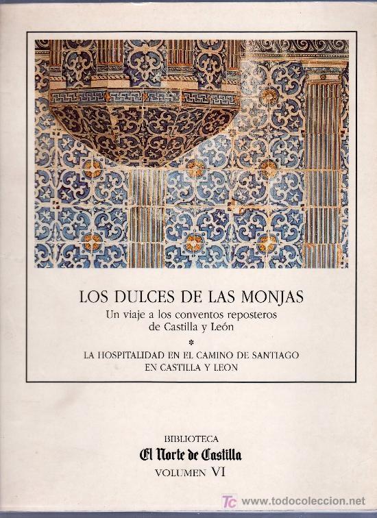 Los Dulces de las Monjas. Un viaje a los conventos reposteros de Castilla y León. L/Bc 641 CAR dul