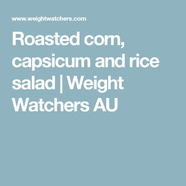 Roasted corn, capsicum and rice salad | Weight Watchers AU
