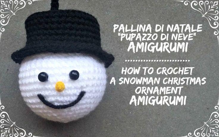 "Pallina di natale ""Pupazzo di neve"" Amigurumi   How to crochet a snowman..."