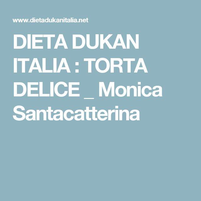 DIETA DUKAN  ITALIA : TORTA DELICE  _ Monica Santacatterina
