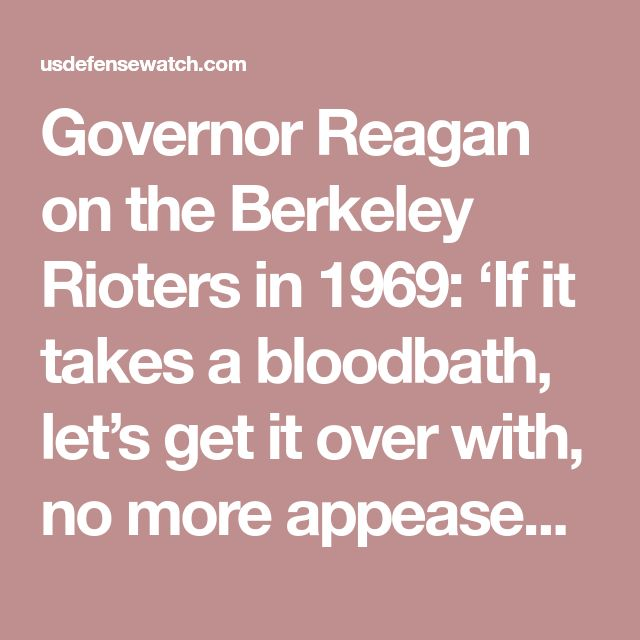 Governor Reagan on the Berkeley Rioters in 1969: 'If it takes a bloodbath, let's get it over with, no more appeasement'