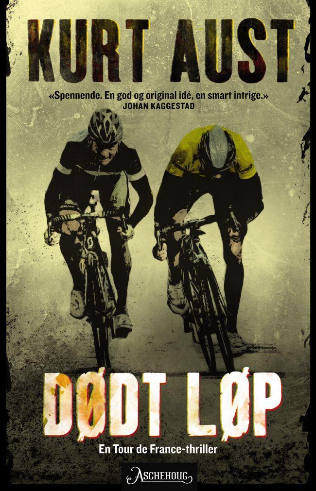 Kurt Aust - Dødt løp:  En Tour de France-thriller - om doping, korrupsjon, løpsfiksing og død.