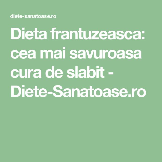 Dieta frantuzeasca: cea mai savuroasa cura de slabit - Diete-Sanatoase.ro