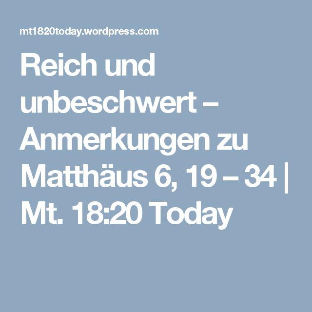 Reich und unbeschwert – Anmerkungen zu Matthäus 6, 19 – 34 | Mt. 18:20 Today
