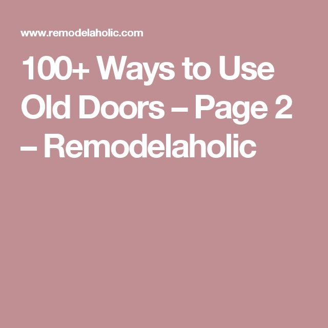 100+ Ways to Use Old Doors – Page 2 – Remodelaholic