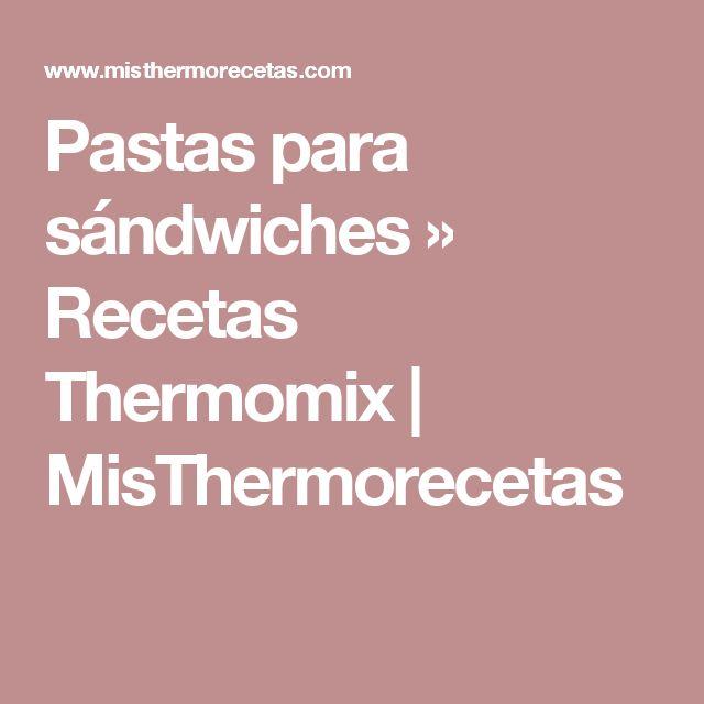 Pastas para sándwiches » Recetas Thermomix | MisThermorecetas