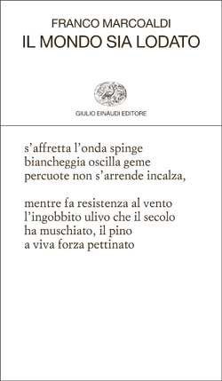 Franco Marcoaldi, Il mondo sia lodato, Collezione di poesia - DISPONIBILE ANCHE IN EBOOK