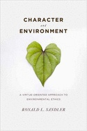 Character and Environment, Ronald Sandler. Environmental virtue ethics is an underdeveloped area of environmental ethics. Although environmental ethicists often employ virtue-oriented evaluation (such as respect, care, and love for nature) and appeal to role models for guidance, environmental ethics has not been well informed by contemporary work on virtue ethics.