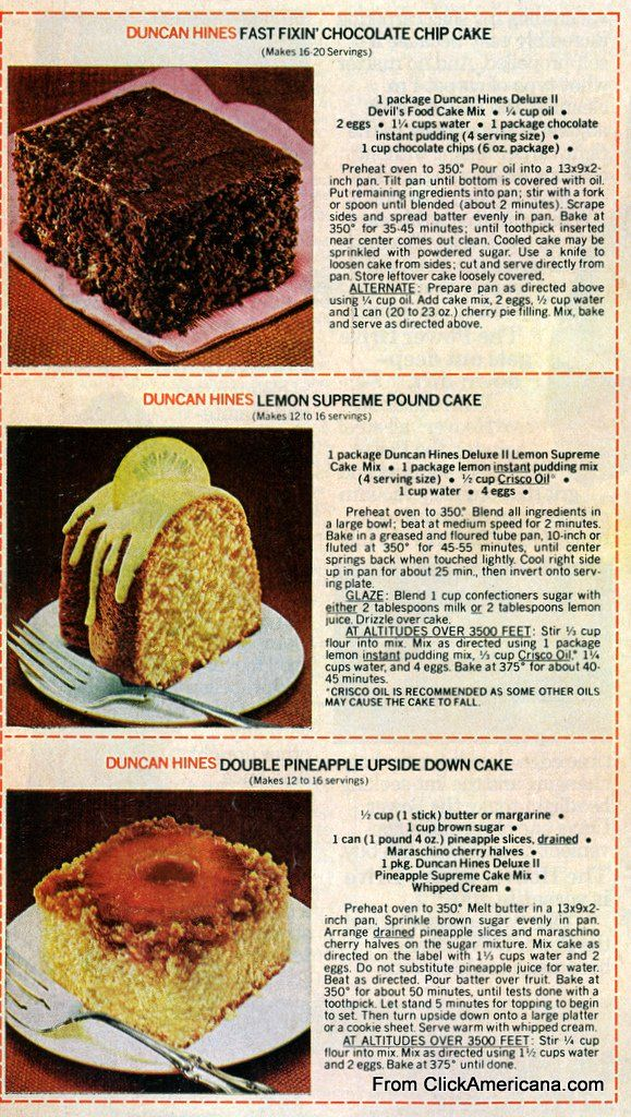 6 dessert recipes with Duncan Hines cake mix (1978). Fast fixin' chocolate chip cake Lemon supreme pound cake Double pineapple upside-down cake, Cinnamon streusel cake Cake mix chocolate chip cookies Sock-it-to me sour cream pound cake