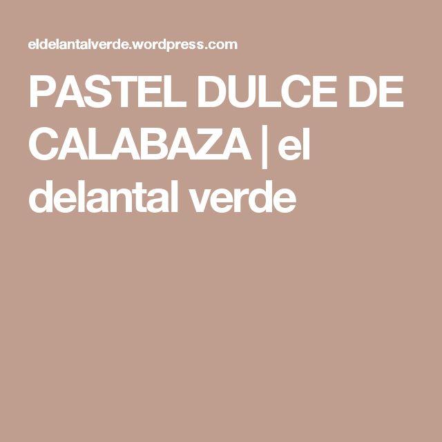 PASTEL DULCE DE CALABAZA | el delantal verde