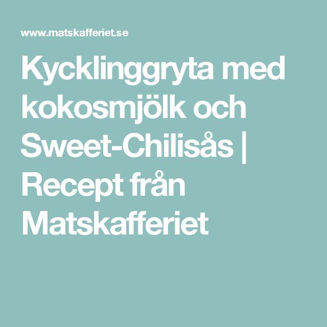 Kycklinggryta med kokosmjölk och Sweet-Chilisås   Recept från Matskafferiet