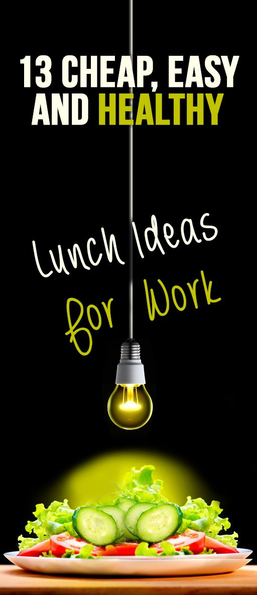 13 Cheap, Easy, Delish And Healthy Lunch Ideas For Work