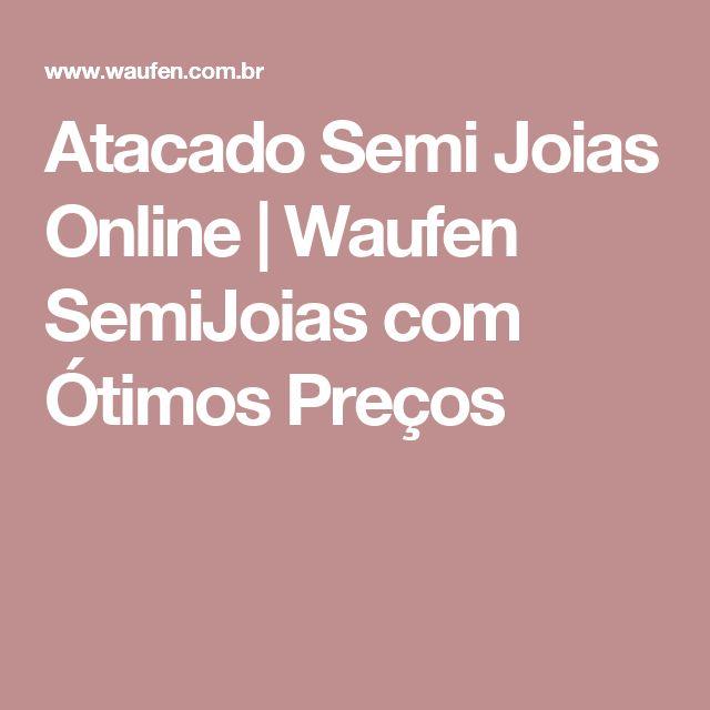 Atacado Semi Joias Online | Waufen SemiJoias com Ótimos Preços