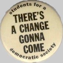 Students for a Democratic Society (SDS) button - SDS was the largest and most influential radical student organization of the 1960s. At its inception in 1960, there were just a few dozen members, inspired by the civil rights movement and initially concerned with equality, economic justice, peace, and participatory democracy. With the escalation of the Vietnam War, SDS grew rapidly as young people protested the destruction wrought by the U.S. government and military.