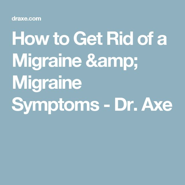 How to Get Rid of a Migraine & Migraine Symptoms - Dr. Axe