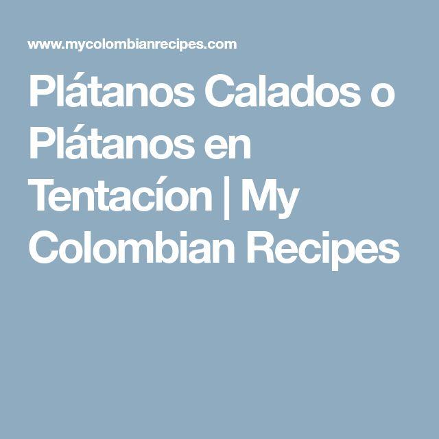Plátanos Calados o Plátanos en Tentacíon   My Colombian Recipes