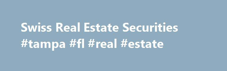 Swiss Real Estate Securities #tampa #fl #real #estate http://real-estate.remmont.com/swiss-real-estate-securities-tampa-fl-real-estate/  #swiss real estate # Swiss Real Estate Securities The Swiss Real Estate Securities (SRES) team provides you with a liquid, efficient and cost-effective route to gaining exposure to publicly traded Swiss real estate funds and companies. The Swiss real estate market, characterized by low volatility of returns and a low correlation to other asset classes,……