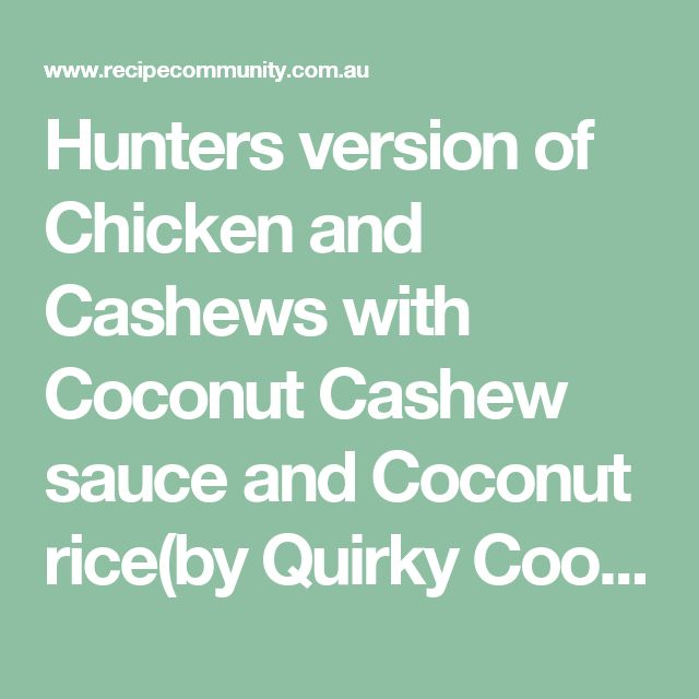 Hunters version of Chicken and Cashews with Coconut Cashew sauce and Coconut rice(by Quirky Cooking)