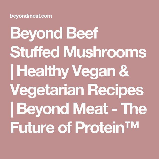 Beyond Beef Stuffed Mushrooms | Healthy Vegan & Vegetarian Recipes | Beyond Meat - The Future of Protein™