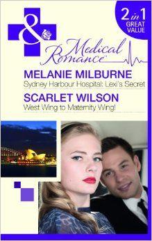 Sydney Harbour Hospital: Lexis Secret / West Wing to Maternity Wing! (Mills & Boon Medical 2 in 1): Melanie Milburne, Scarlet Wilson: 978026...