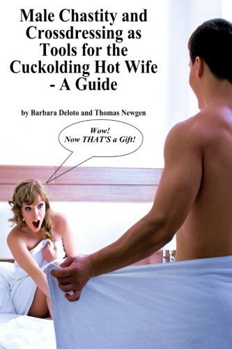 Male Chastity and Crossdressing as Tools for the Cuckolding Hot Wife - A Guide:   He wants to give you a gift. A very special and unselfish gift. He wants to have you brought to levels of sexual ecstasy you haven't had lately… or ever. He wants to share you with other men./p  Are you willing to accept his unselfish offer and in return give him the unselfish gift of helping him give you this? Can you imagine building a stable of men to use for your pleasure while he watches and serves y...
