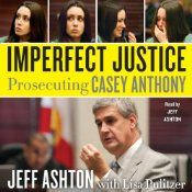 Imperfect Justice: Prosecuting Casey Anthony.