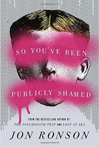 Jon Ronson, So You've Been Publicly Shamed (2015).