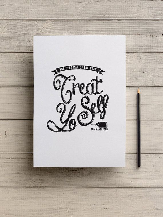 "One of my favourite Tom Haverford quotes: ""Treat Yo Self"". I just had to make a typographic quote poster from the best TV show that ever was, Parks & Recreation. Digital Printable Artwork, ready to frame. #parks&rec"
