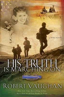 His Truth Is Marching On: A World War II... book by Robert Vaughan