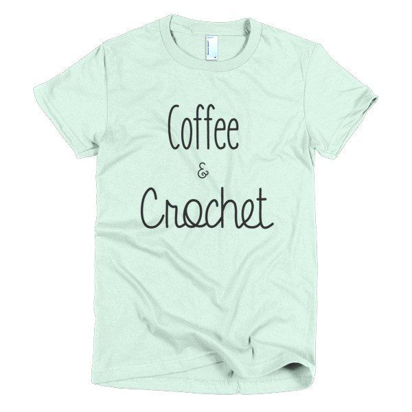 Coffee & Crochet Short Sleeve Women's T-shirt. Other colors available.